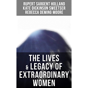 The Lives & Legacy of Extraordinary Women: Joan of Arc, Catherine the Great, Pocahontas, Saint Catherine, Florence…