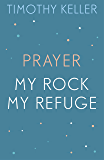 Timothy Keller: Prayer and My Rock; My Refuge: The Prodigal God, Counterfeit Gods, Prayer