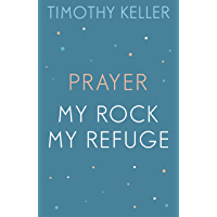Timothy Keller: Prayer and My Rock; My Refuge: The Prodigal God, Counterfeit Gods, Prayer (English Edition)
