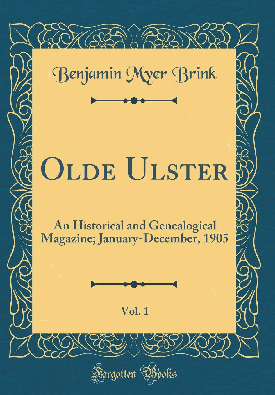 Olde Ulster, Vol. 1: An Historical and Genealogical Magazine; January-December, 1905 (Classic Reprint) ebook