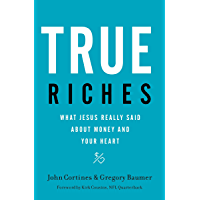 True Riches: What Jesus Really Said About Money and Your Heart