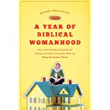 A Year of Biblical Womanhood: How a Liberated Woman Found Herself Sitting on Her Roof, Covering Her Head, and Calling Her Hus