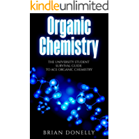 Organic Chemistry: The University Student Survival Guide to Ace Organic Chemistry (English Edition)