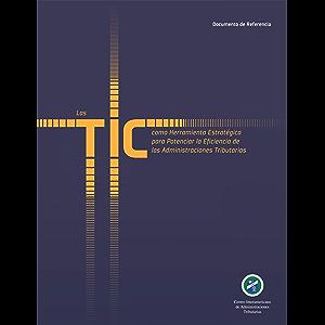Las TIC como Herramienta Estratégica para Potenciar la Eficiencia de las Administraciones Tributarias (Spanish Edition)