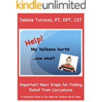 Help! My Tailbone Hurts!.Now What?: Important Next Steps for Finding Relief from Coccydynia (English Edition)