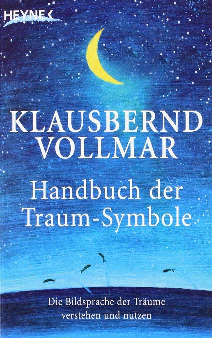 Das Handbuch der Traum-Symbole: Die Bildsprache der Träume verstehen und nutzen