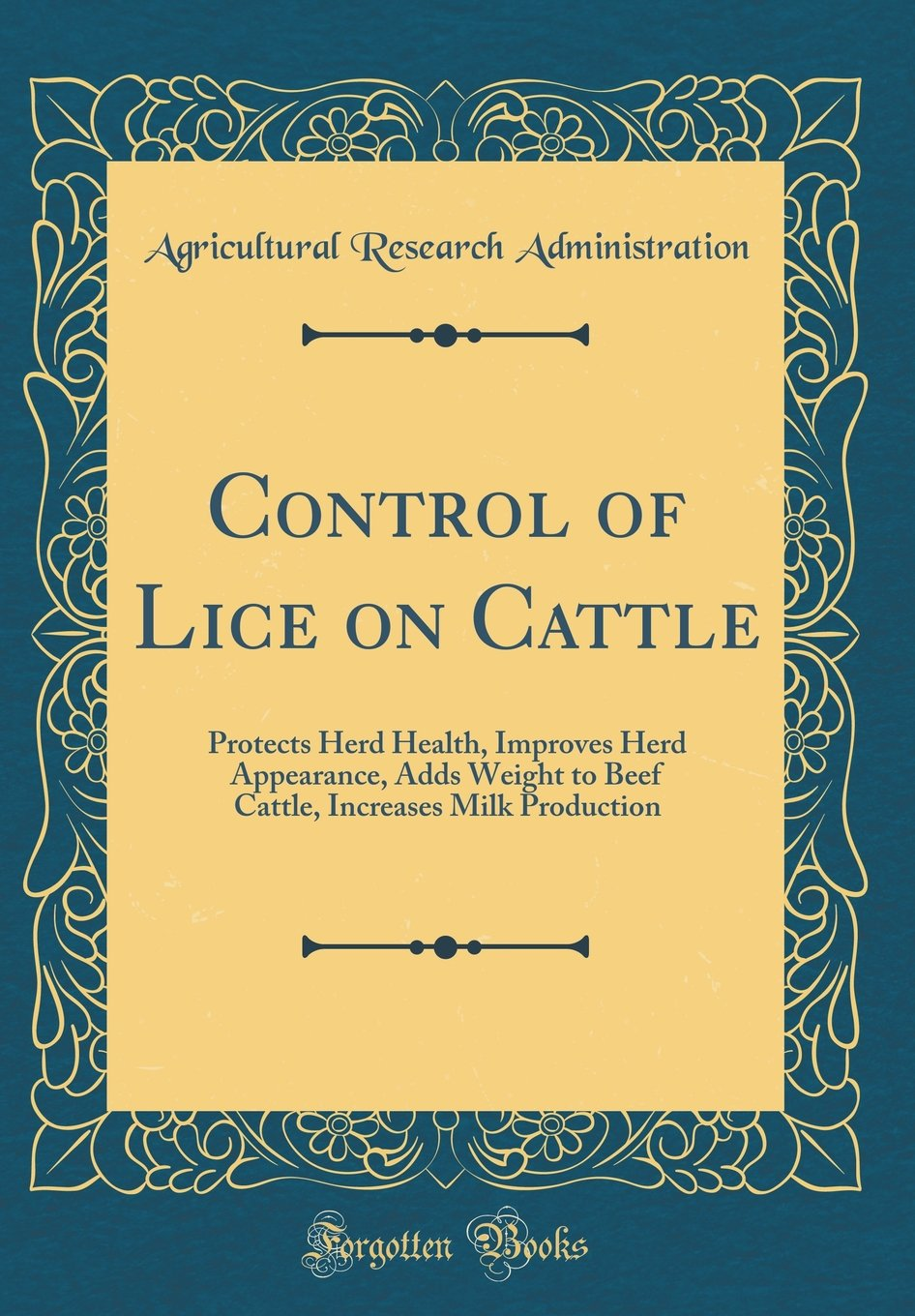 Control of Lice on Cattle: Protects Herd Health, Improves Herd Appearance, Adds Weight to Beef Cattle, Increases Milk Production (Classic Reprint) ebook