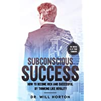 Subconscious Success: How to become rich and successful by thinking like royality