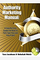 Authority Marketing Manual: A Step By Step Guide For How To Turn Your Passion Into Profit Kindle Edition