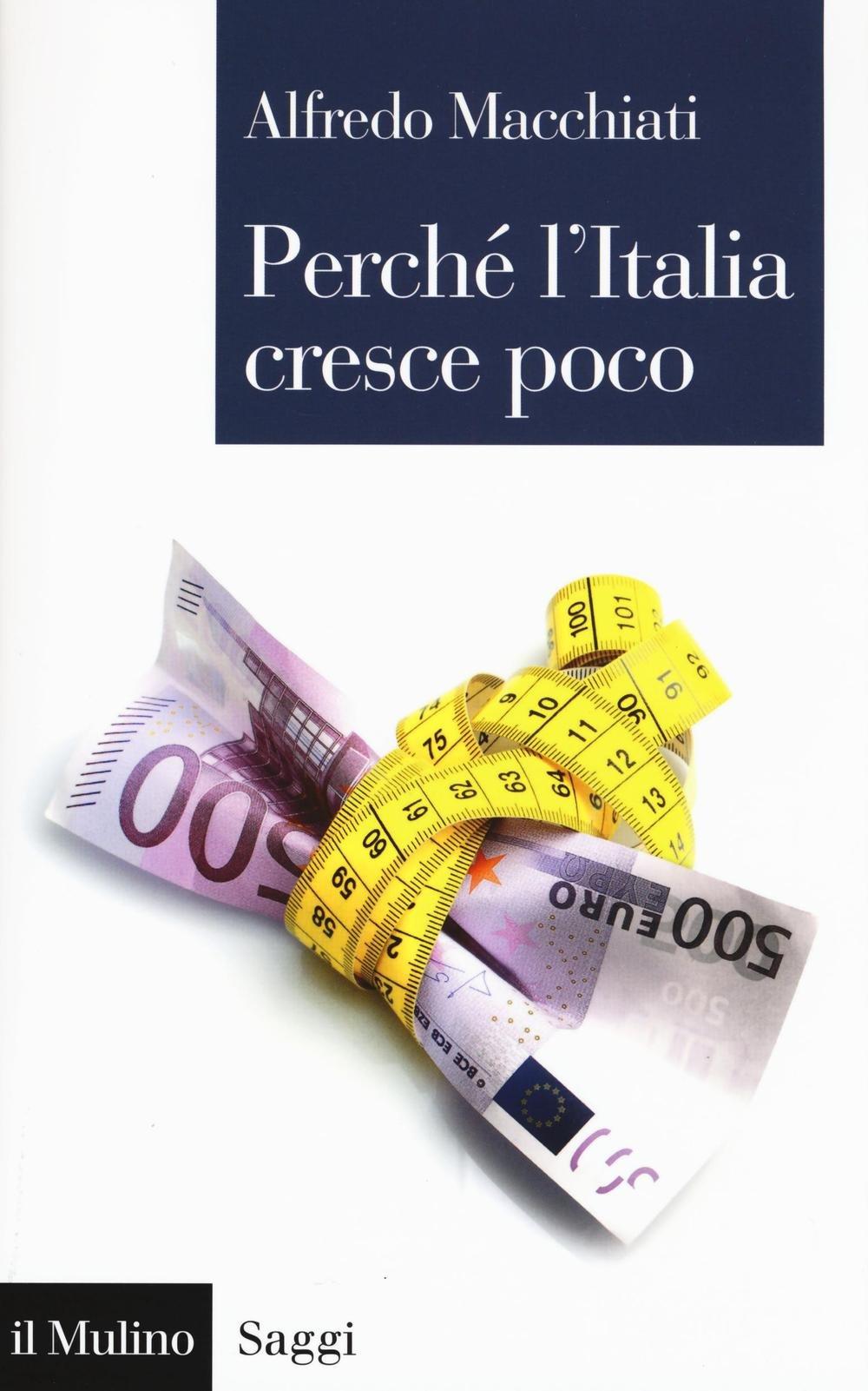 Perché l'Italia cresce poco Copertina flessibile – 10 nov 2016 Alfredo Macchiati Il Mulino 8815266534 ECONOMIA