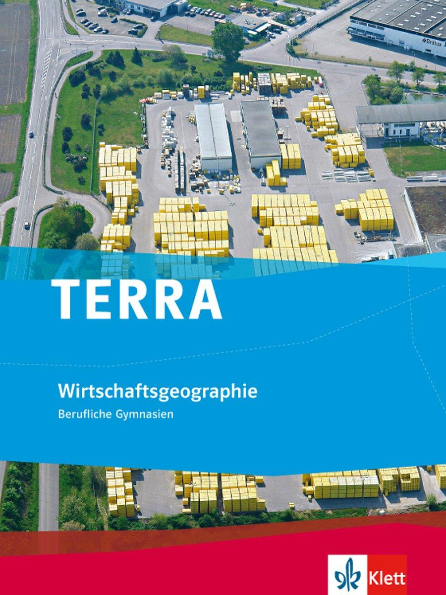 TERRA Wirtschaftsgeographie: Berufliche Gymnasien Gebundenes Buch – 1. Juli 2012 Klett 3121041606 Schulbücher für die Sekundarstufe II