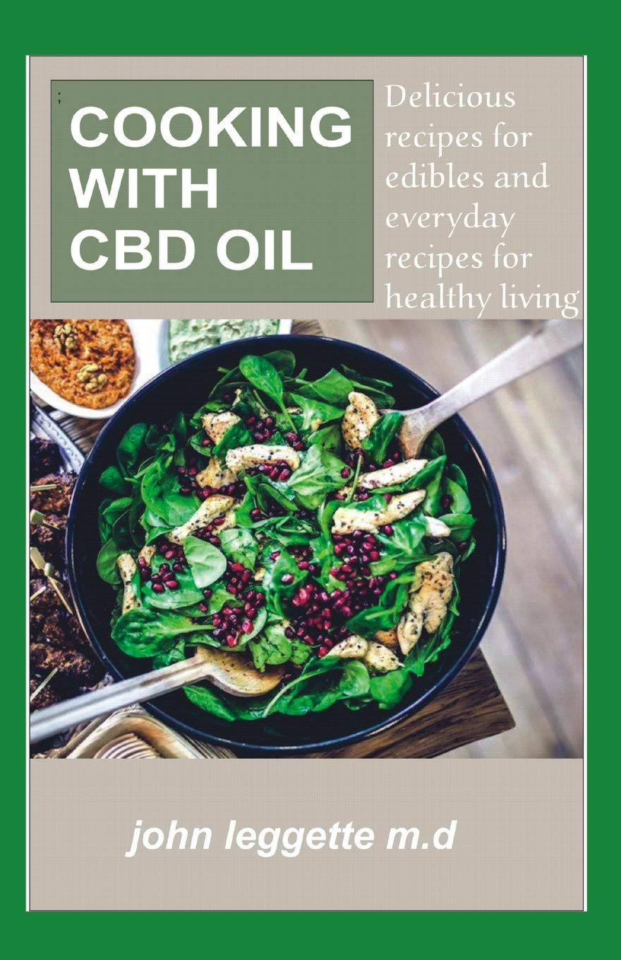 COOKING WITH CBD OIL: Delicious recipes for edibles and everyday