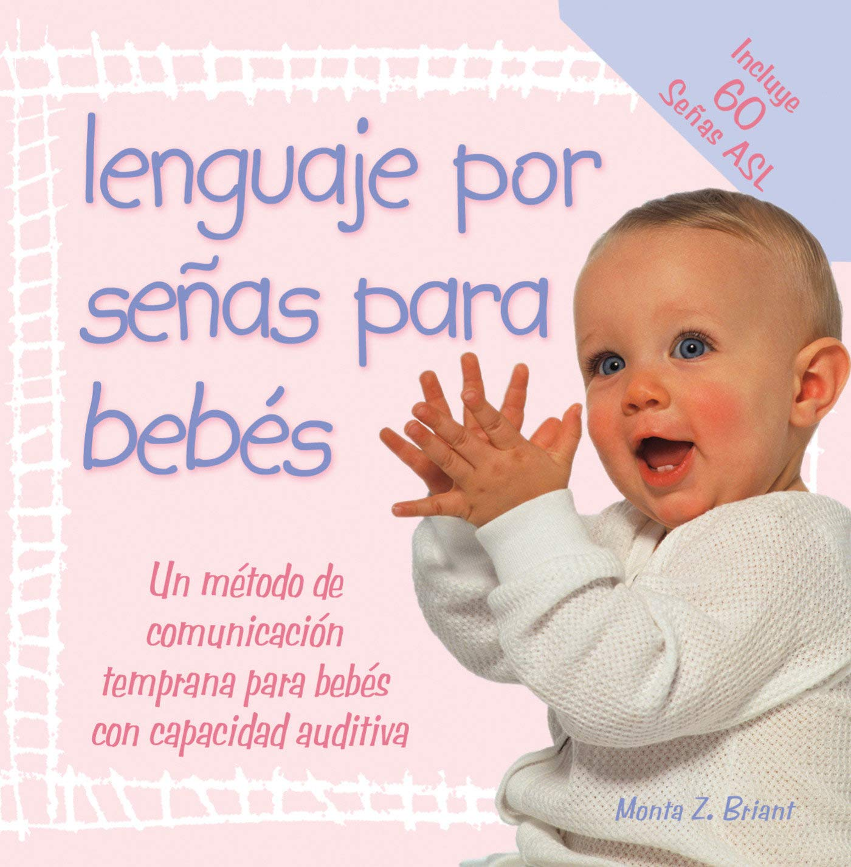 Lenguaje Por Senas Para Bebes: (baby Sign Language Basics) Tapa blanda – 1 mar 2006 Monta Z. Briant HAY HOUSE 1401906397 Infants; Language.