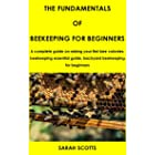 THE FUNDAMENTALS OF BEEKEEPING FOR BEGINNERS: A complete guide on raising your first bee colonies, beekeeping essential guide
