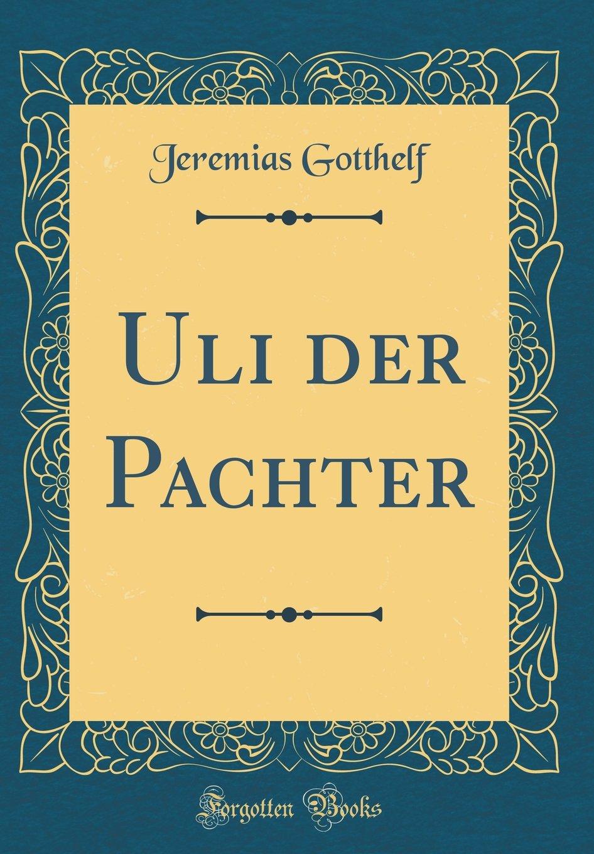 Uli der Pachter (Classic Reprint)