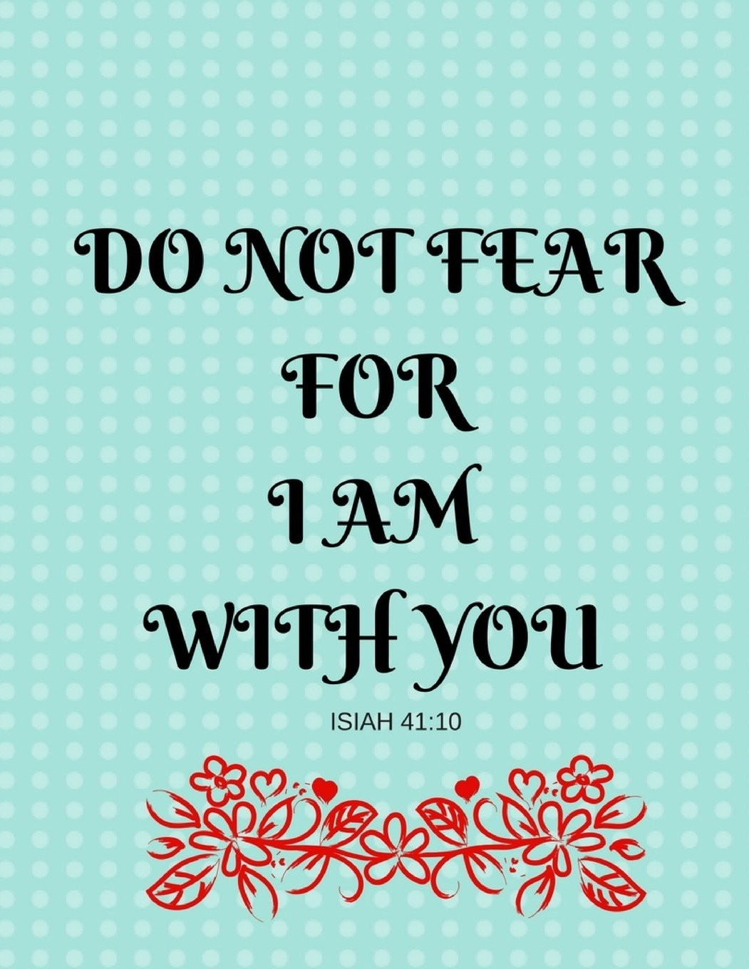 Do Not Fear For I Am With You Isiah 41:10: Bible Verse Message Notebook (Composition Book Journal) (8.5 x 11 Large) ebook