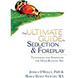 The Ultimate Guide to Seduction & Foreplay: Techniques and Strategies for Mind-Blowing Sex (Ultimate Guide Series)