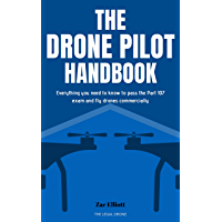 The Drone Pilot Handbook: Everything You Need to Know to Pass the Part 107 Exam and Fly Drones Commercially