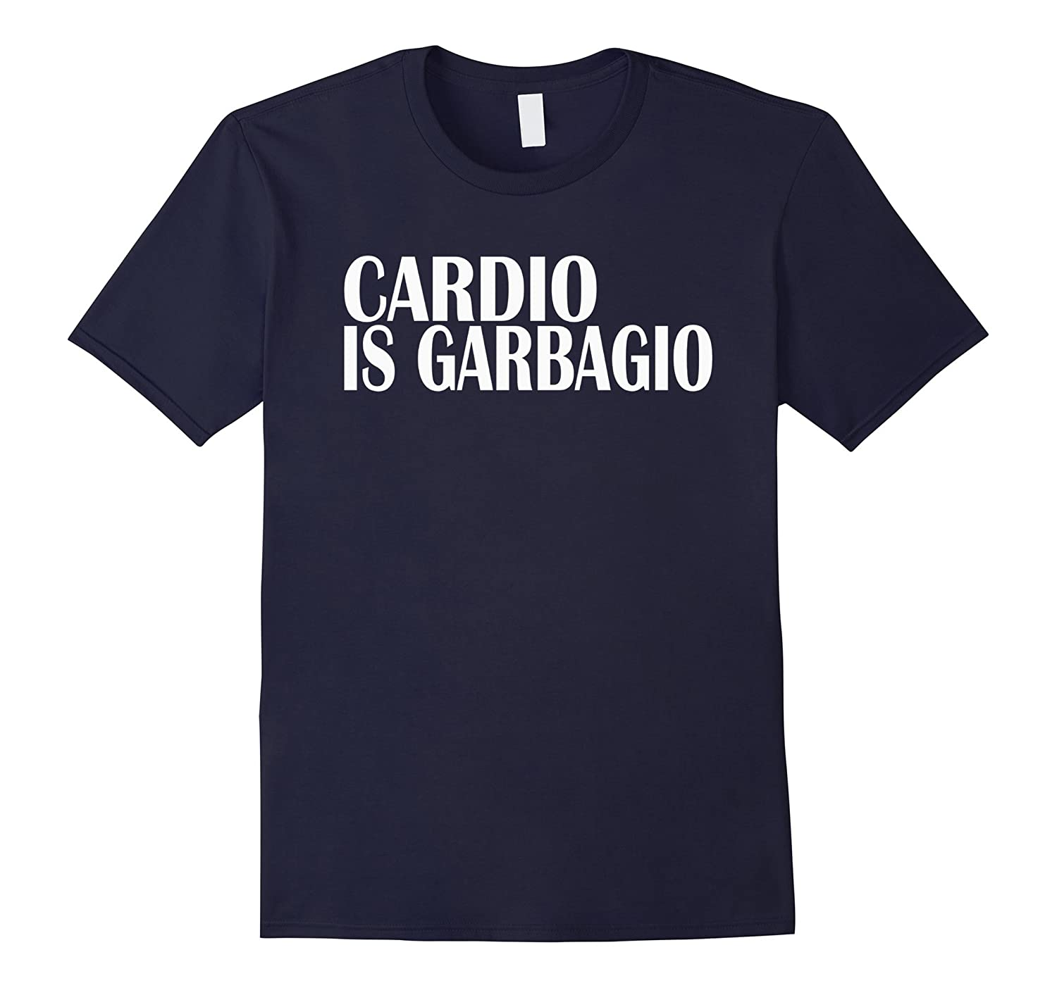 Cardio Is Garbagio Exercise Healthy Gains Lifting T-shirt-TH