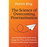 The Science of Overcoming Procrastination: How to Be Disciplined, Break Inertia, Manage Your Time, and Be Productive. Get Off
