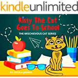 Kissy The Cat Goes To School: The Mischievous Cat Series: An Adventure, For Children Ages 0-8 Years old : That Helps…