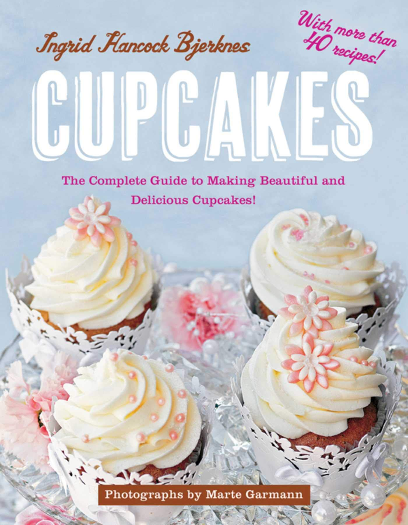 Cupcakes: The Complete Guide to Making Beautiful and Delicious Cupcakes by Skyhorse