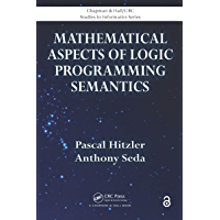 Mathematical Aspects of Logic Programming Semantics (Chapman & Hall/CRC Studies in Informatics Series) (English Edition)