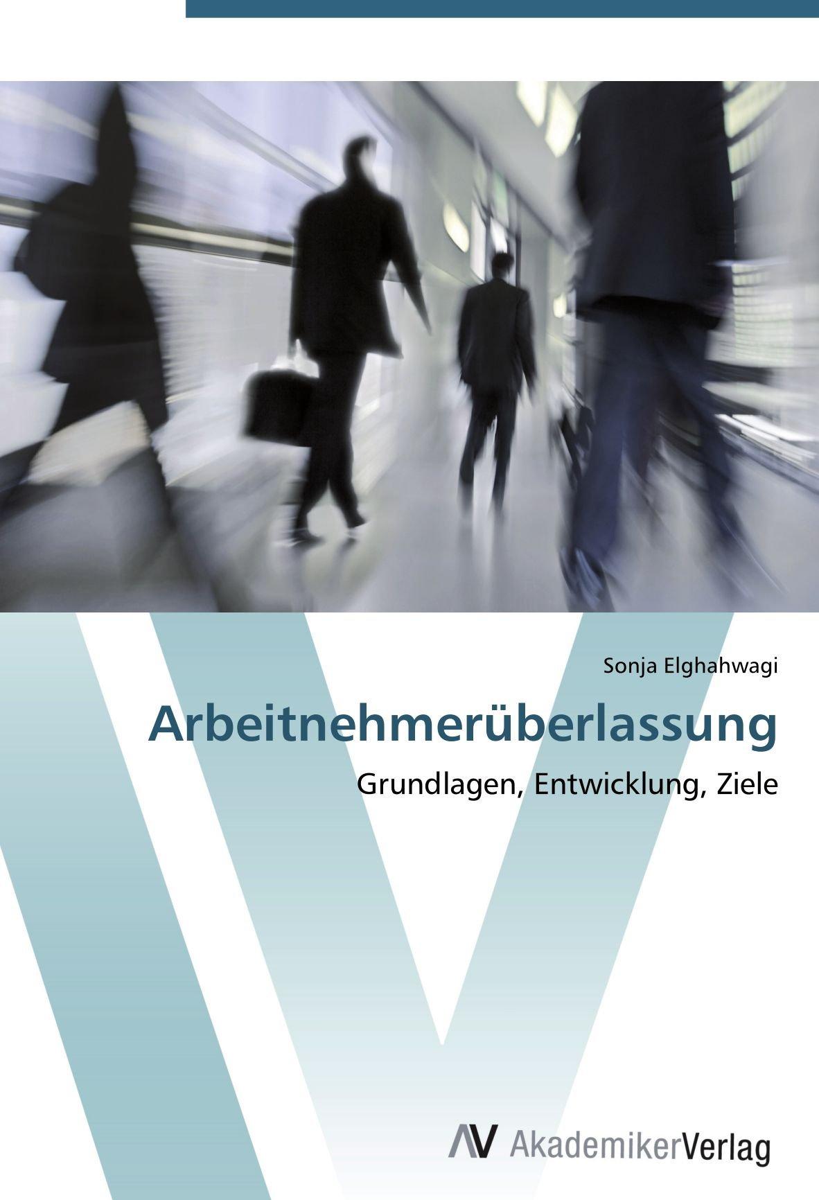 Read Online Arbeitnehmerüberlassung: Grundlagen, Entwicklung, Ziele (German Edition) PDF