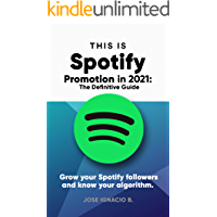 Spotify Promotion in 2021: The Definitive Guide: Grow your Spotify followers and know your algorithm. book cover