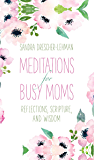 Meditations for Busy Moms: Reflections, Scripture, and Wisdom