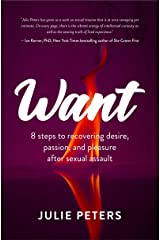 Want: 8 Steps to Recovering Desire, Passion, and Pleasure After Sexual Assault Kindle Edition