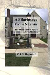 A Pilgrimage from Narnia: The Story of One Man's Journey into Orthodoxy (Best Works) Paperback