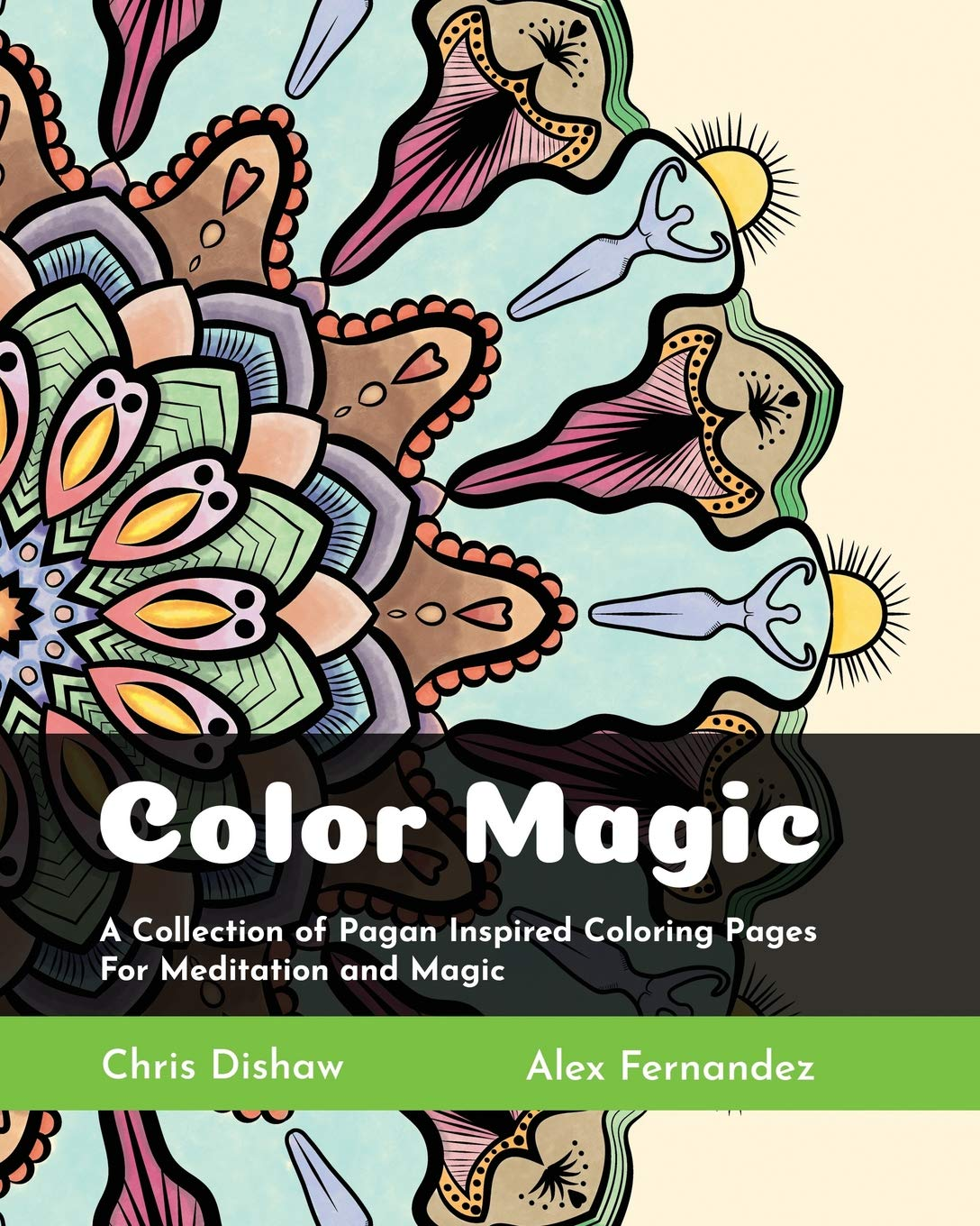 Color Magic A Collection Of Pagan Inspired Coloring Pages For Meditation And Magic Dishaw Chris Fernandez Alex 9781795089784 Amazon Com Books