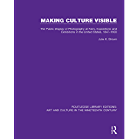 Making Culture Visible: The Public Display of Photography at Fairs, Expositions and Exhibitions in the United States… book cover