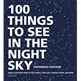 100 Things to See in the Night Sky, Expanded Edition: Your Illustrated Guide to the Planets, Satellites, Constellations, and