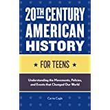 20th Century American History for Teens: Understanding the Movements, Policies, and Events that Changed Our World