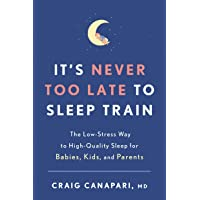 It's Never Too Late to Sleep Train: The Low-Stress Way to High-Quality Sleep for...