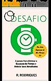 O Desafio: 3 Passos Para Eliminar a Escassez do Tempo e Dobrar Seus Resultados (Empresas de Um Homem Só Livro 1)