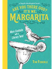 Are You There God? It's Me, Margarita: More Cocktails with a Literary Twist (Tequila Mockingbird Book)
