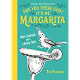 Are You There God? It's Me, Margarita: More Cocktails with a Literary Twist (A Tequila Mockingbird Book)