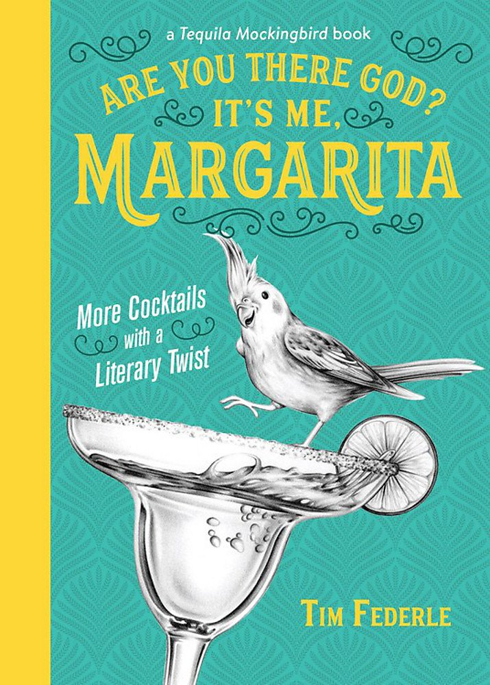 Are You There God? It's Me, Margarita: More Cocktails with a Literary Twist (A Tequila Mockingbird Book) by Running Press Adult