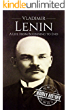 Vladimir Lenin: A Life From Beginning to End (Revolutionaries Book 4)