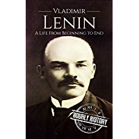 Vladimir Lenin: A Life From Beginning to End (Revolutionaries Book 4) (English Edition)