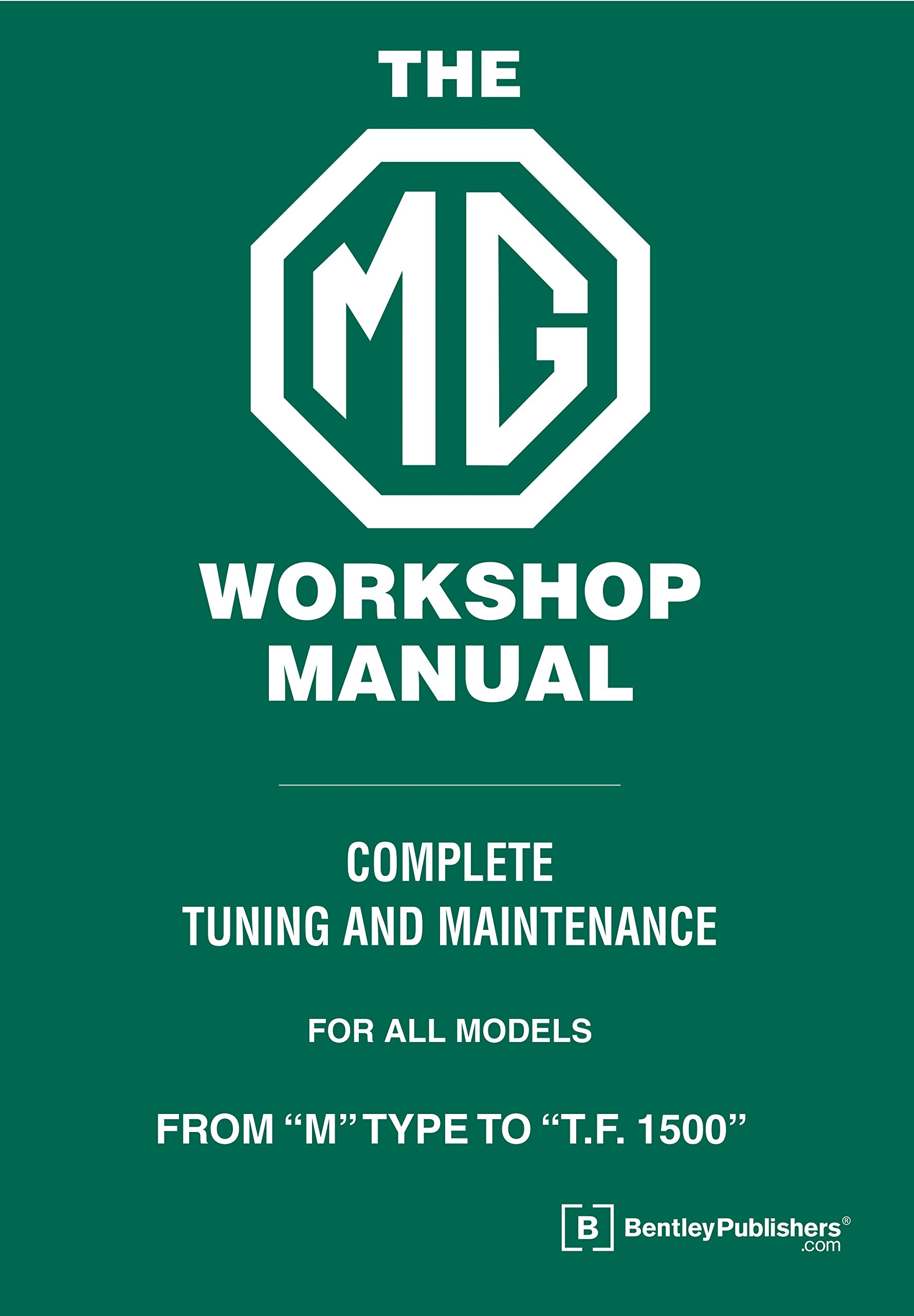 The MG Workshop Manual: 1929-1955 - Complete Tuning and Maintenance for  Models M type to TF 1500: W.E. Blower: 9780837617466: Amazon.com: Books