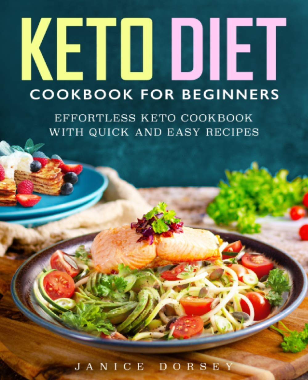 Keto Diet Cookbook For Beginners: Effortless Keto Cookbook With Quick And Easy Recipes 1