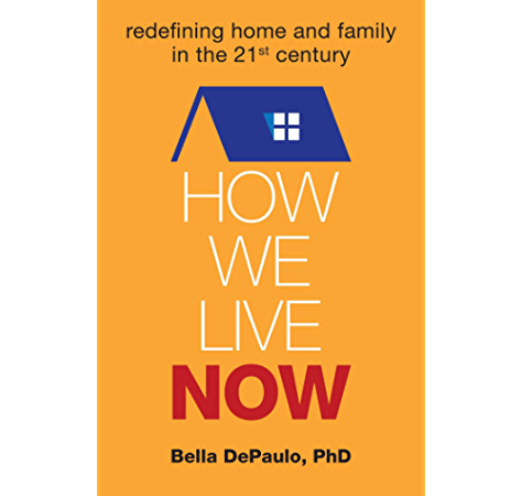 How We Live Now Redefining Home And Family In The 21st Century Kindle Edition By Depaulo Bella Politics Social Sciences Kindle Ebooks Amazon Com