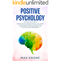 Positive Psychology: Learning positive thinking in everyday life & control your mind - Understanding & overcoming fears…