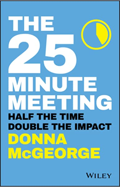 The 25 Minute Meeting Half The Time Double The Impact 9780730359234 Business Communication Books Amazon Com
