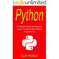 Python: 21 Sample Codes And Advance Crash Course Guide In Python Programming