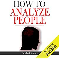 How to Analyze People: Human Psychology Read People Instantly, Read Body Language and Know What People Want, How to Read Minds